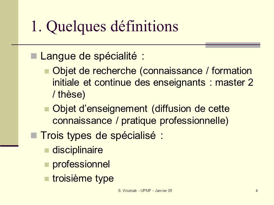 S. Wozniak - UPMF - Janvier 094 1. Quelques définitions Langue de spécialité : Objet de recherche (connaissance / formation initiale et continue des e