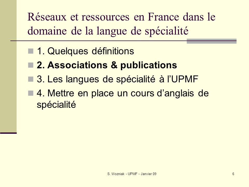 S. Wozniak - UPMF - Janvier 096 Réseaux et ressources en France dans le domaine de la langue de spécialité 1. Quelques définitions 2. Associations & p