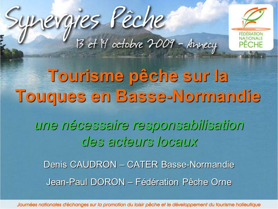 Tourisme pêche sur la Touques en Basse-Normandie Denis CAUDRON – CATER Basse-Normandie Jean-Paul DORON – Fédération Pêche Orne une nécessaire responsa