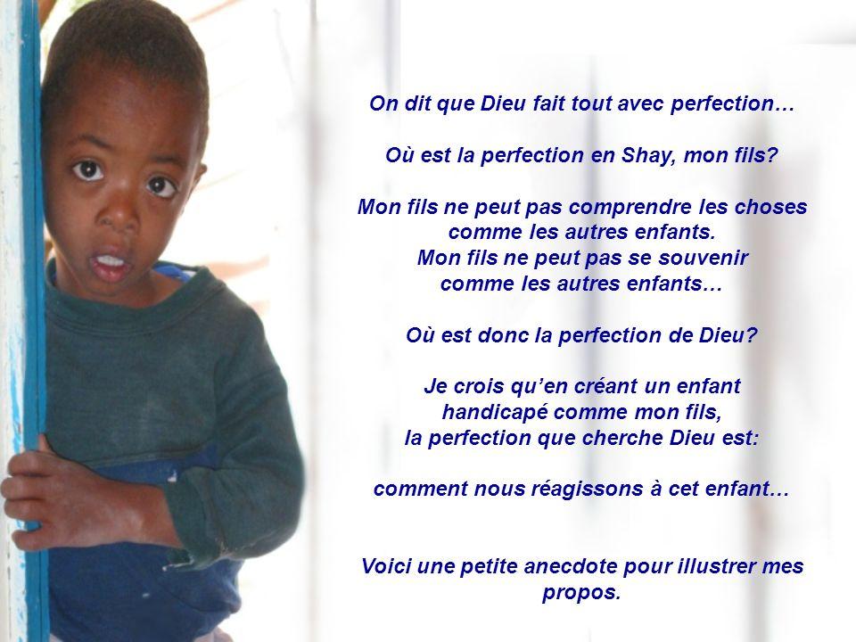 On dit que Dieu fait tout avec perfection… Où est la perfection en Shay, mon fils.