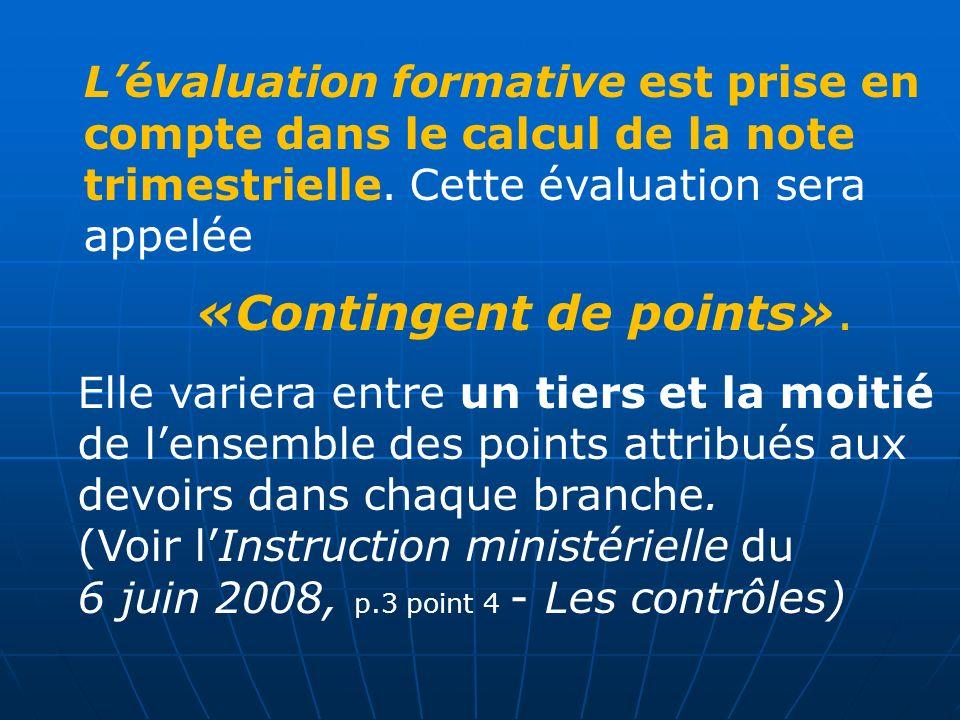 Lévaluation formative est prise en compte dans le calcul de la note trimestrielle. Cette évaluation sera appelée «Contingent de points». Elle variera
