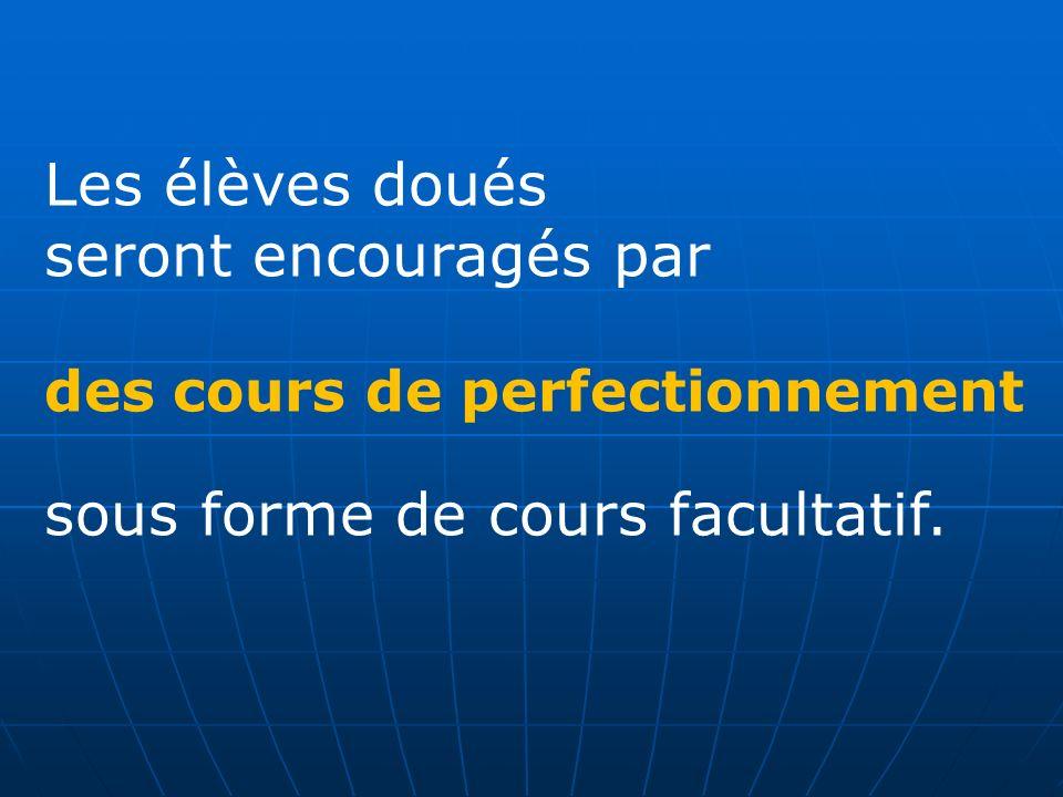 Les élèves doués seront encouragés par des cours de perfectionnement sous forme de cours facultatif.