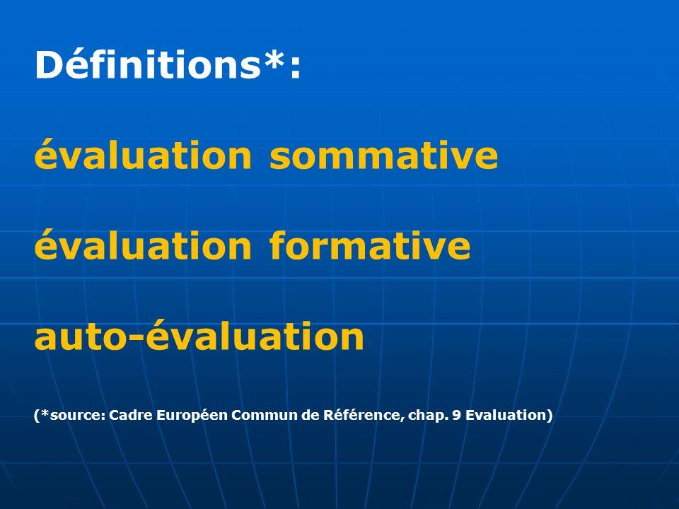 Définitions*: évaluation sommative évaluation formative auto-évaluation (*source: Cadre Européen Commun de Référence, chap. 9 Evaluation)