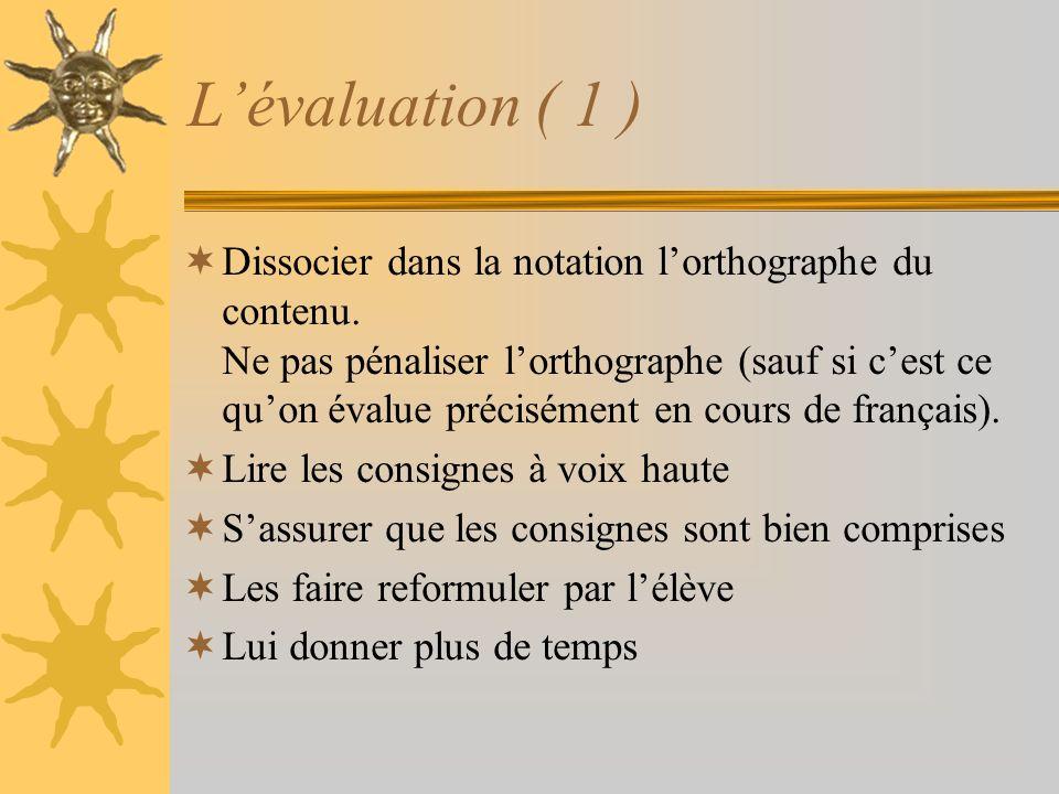 Lévaluation ( 1 ) Dissocier dans la notation lorthographe du contenu. Ne pas pénaliser lorthographe (sauf si cest ce quon évalue précisément en cours