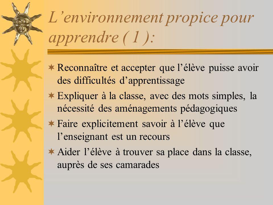 Lenvironnement propice pour apprendre ( 1 ): Reconnaître et accepter que lélève puisse avoir des difficultés dapprentissage Expliquer à la classe, ave