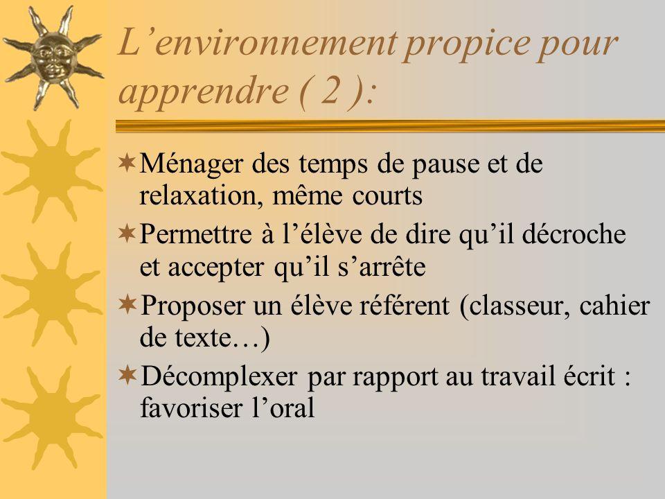 Lenvironnement propice pour apprendre ( 2 ): Ménager des temps de pause et de relaxation, même courts Permettre à lélève de dire quil décroche et acce