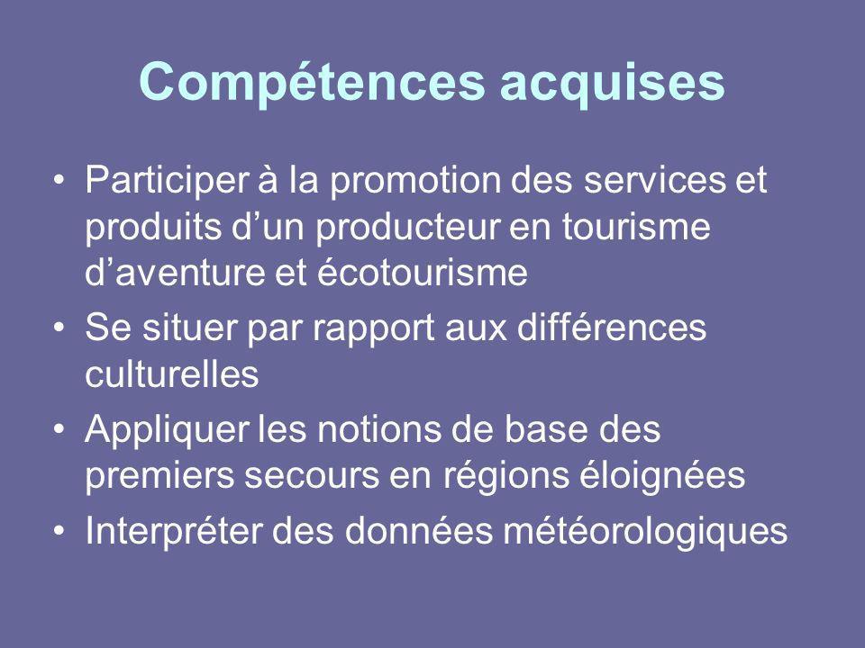Compétences acquises Participer à la promotion des services et produits dun producteur en tourisme daventure et écotourisme Se situer par rapport aux