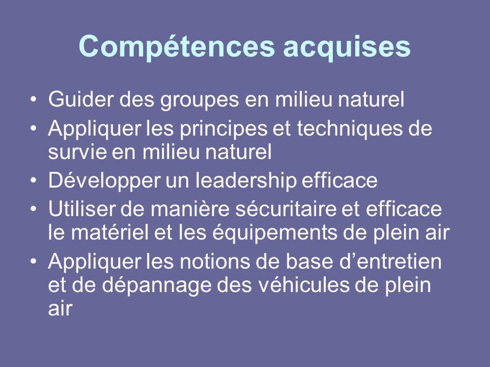 Compétences acquises Guider des groupes en milieu naturel Appliquer les principes et techniques de survie en milieu naturel Développer un leadership e