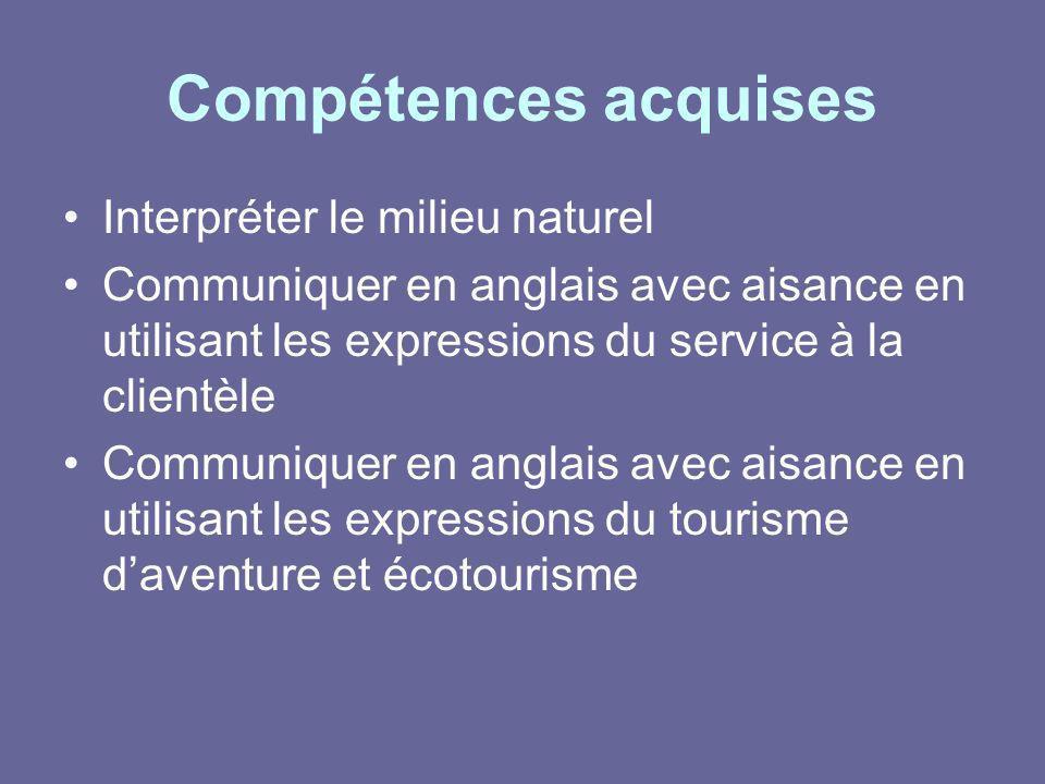 Compétences acquises Interpréter le milieu naturel Communiquer en anglais avec aisance en utilisant les expressions du service à la clientèle Communiq