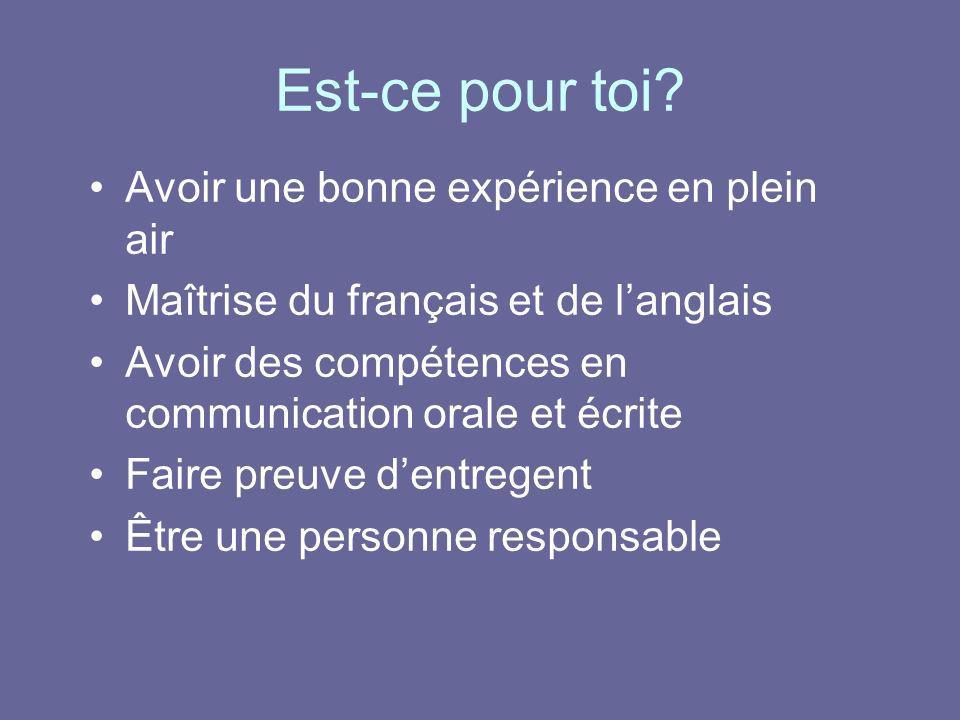 Est-ce pour toi? Avoir une bonne expérience en plein air Maîtrise du français et de langlais Avoir des compétences en communication orale et écrite Fa