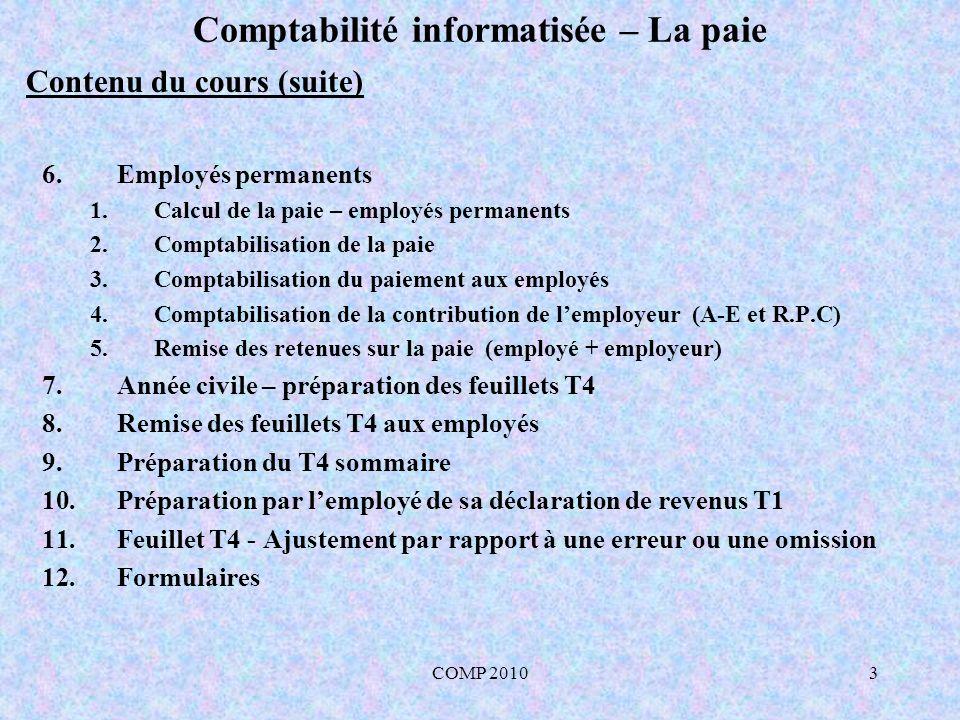 COMP 20104 Comptabilité informatisée – La paie À salaire fixe ( par semaine, aux deux semaines, par mois, etc…) À lheure À lunité de production À commission 1.