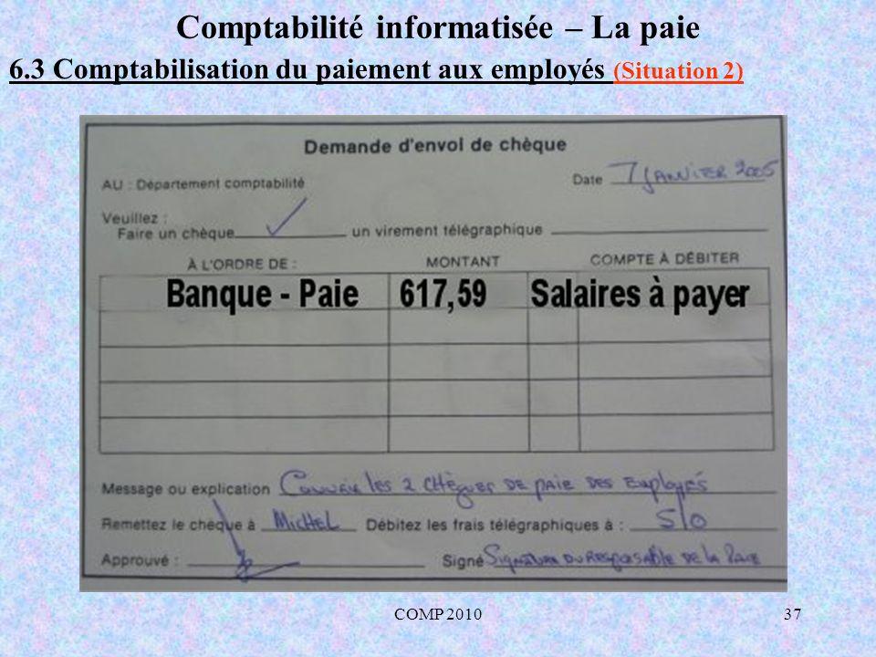 COMP 201037 Comptabilité informatisée – La paie 6.3 Comptabilisation du paiement aux employés (Situation 2)