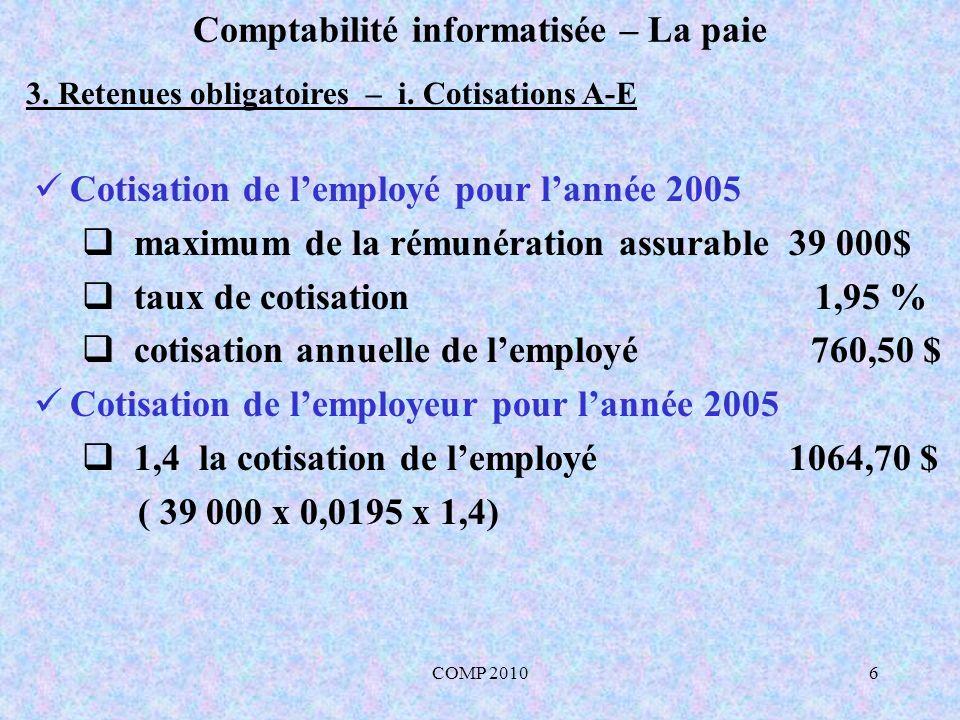 COMP 201027 Comptabilité informatisée – La paie 5.5 Remise des retenues sur la paie (contribution : É + EUR) Dt Ct 210 A-E à payer 37,94 215R.P.C à payer 66,98 216Impôt fédéral à payer 71,30 220Impôt provincial à payer 44,65 110 Encaisse 220,87 Comptabiliser la remise des retenues à lAgence du revenu du Canada PD7A