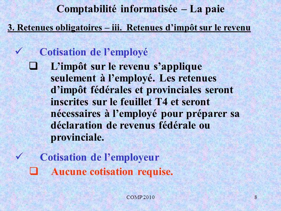 COMP 201039 Comptabilité informatisée – La paie 6.4 Comptabilisation de la contribution de lemployeur (A-E et R.P.C) Dt Ct 520 Charges sociales 53,24 210 A-E à payer 21,29 215 R.P.C à payer 31,95 Comptabiliser les contributions de l employeur à A-E et R.P.C.