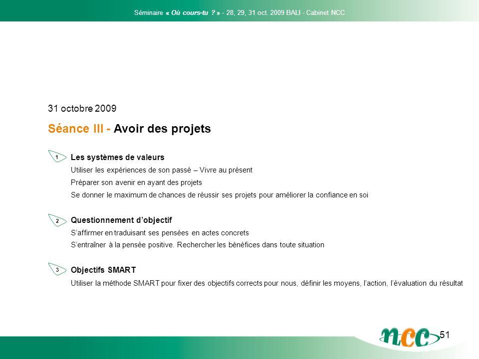51 31 octobre 2009 Séance III - Avoir des projets Séminaire « Où cours-tu ? » - 28, 29, 31 oct. 2009 BALI - Cabinet NCC Les systèmes de valeurs Utilis