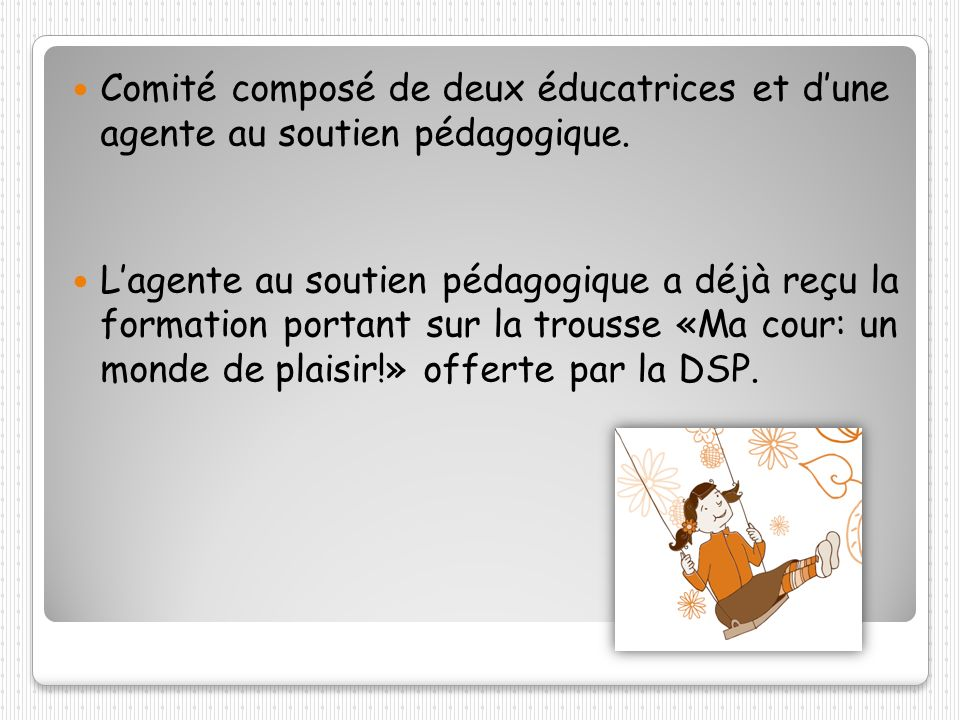 Comité composé de deux éducatrices et dune agente au soutien pédagogique. Lagente au soutien pédagogique a déjà reçu la formation portant sur la trous