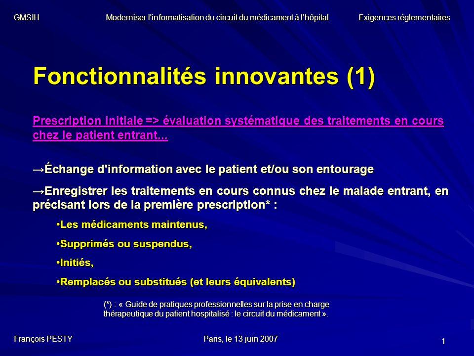 1 Fonctionnalités innovantes (1) François PESTYParis, le 13 juin 2007 Prescription initiale => évaluation systématique des traitements en cours chez le patient entrant...