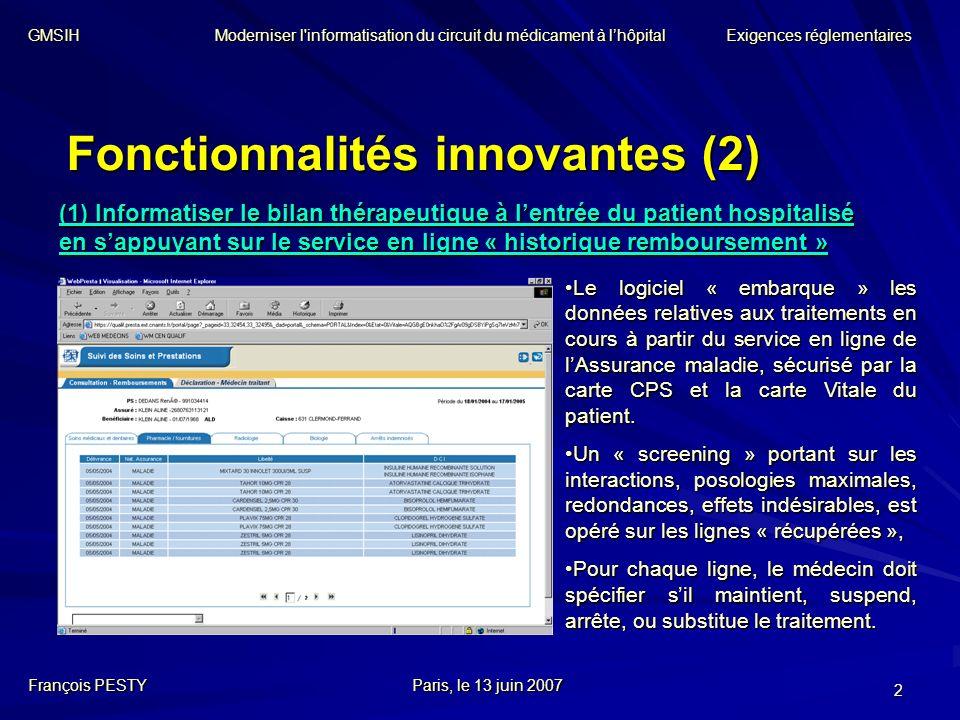 2 Fonctionnalités innovantes (2) François PESTYParis, le 13 juin 2007 (1) Informatiser le bilan thérapeutique à lentrée du patient hospitalisé en sapp