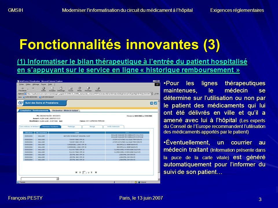 3 Fonctionnalités innovantes (3) François PESTYParis, le 13 juin 2007 (1) Informatiser le bilan thérapeutique à lentrée du patient hospitalisé en sapp