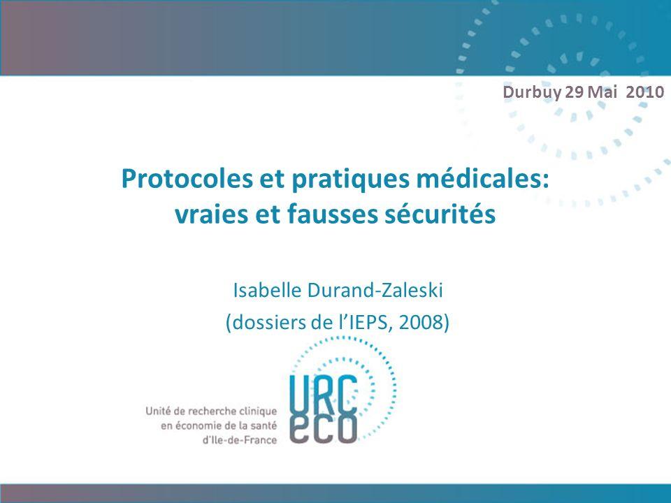Isabelle Durand-Zaleski (dossiers de lIEPS, 2008) Durbuy 29 Mai 2010 Protocoles et pratiques médicales: vraies et fausses sécurités