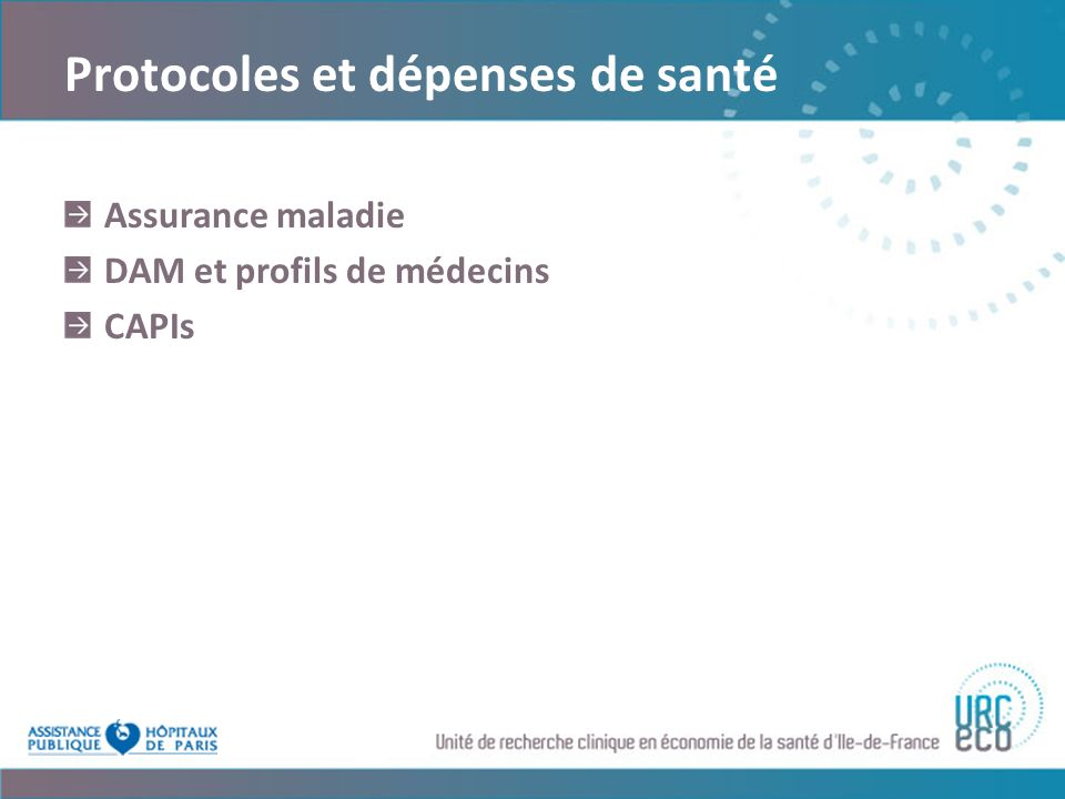 Protocoles et dépenses de santé Assurance maladie DAM et profils de médecins CAPIs