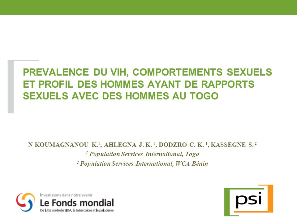 PREVALENCE DU VIH, COMPORTEMENTS SEXUELS ET PROFIL DES HOMMES AYANT DE RAPPORTS SEXUELS AVEC DES HOMMES AU TOGO N KOUMAGNANOU K. 1, AHLEGNA J. K. 1, D