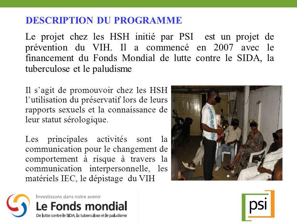DESCRIPTION DU PROGRAMME Le projet chez les HSH initié par PSI est un projet de prévention du VIH. Il a commencé en 2007 avec le financement du Fonds