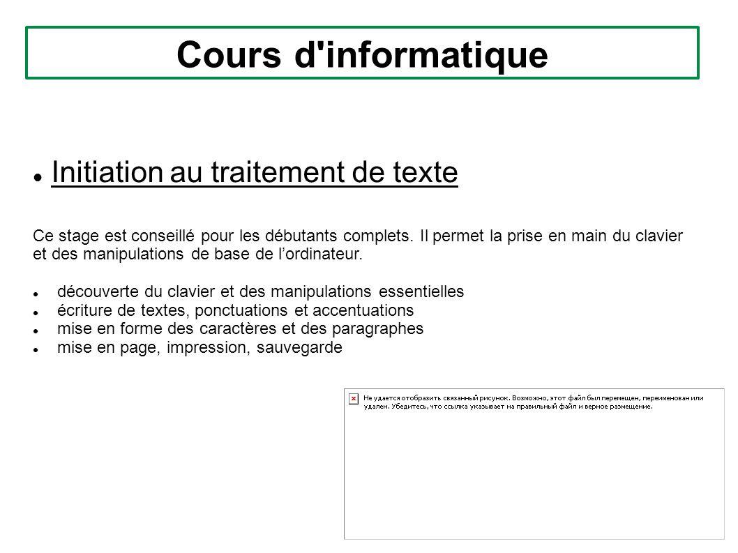 Cours d'informatique Initiation au traitement de texte Ce stage est conseillé pour les débutants complets. Il permet la prise en main du clavier et de