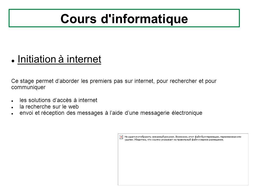 Cours d'informatique Initiation à internet Ce stage permet daborder les premiers pas sur internet, pour rechercher et pour communiquer les solutions d