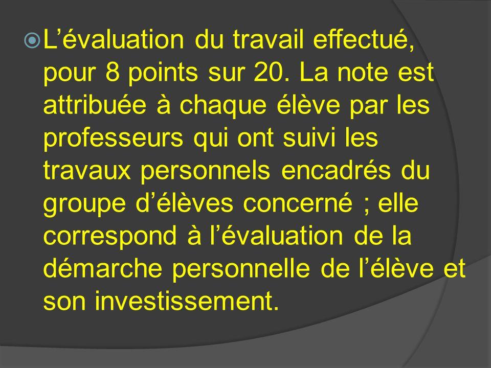 Une épreuve orale évaluée par au moins deux professeurs autres que ceux ayant suivi les travaux personnels encadrés des élèves.
