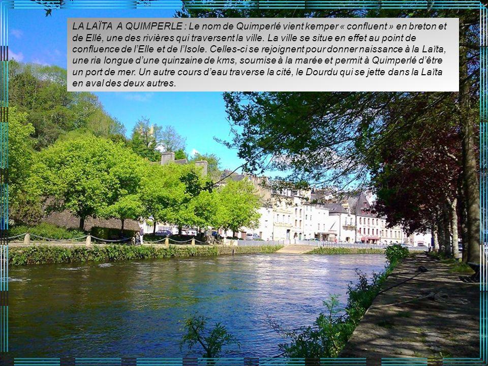 LA LAÏTA A QUIMPERLE : Le nom de Quimperlé vient kemper « confluent » en breton et de Ellé, une des rivières qui traversent la ville.