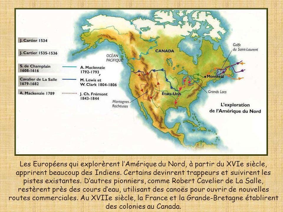 Les Européens qui explorèrent lAmérique du Nord, à partir du XVIe siècle, apprirent beaucoup des Indiens.