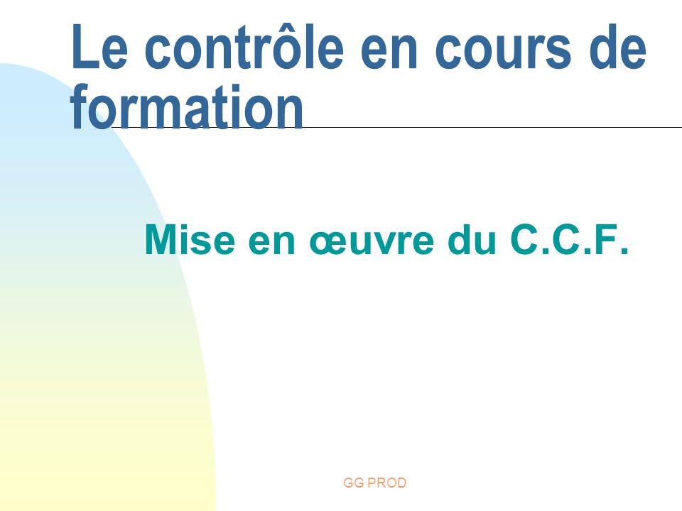 GG PROD Le contrôle en cours de formation Mise en œuvre du C.C.F.