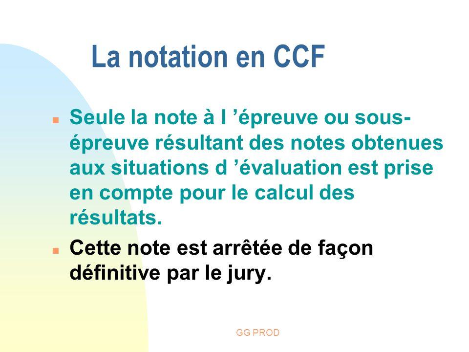 GG PROD n Seule la note à l épreuve ou sous- épreuve résultant des notes obtenues aux situations d évaluation est prise en compte pour le calcul des r