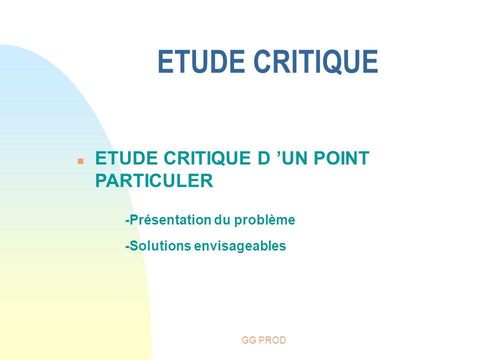 GG PROD ETUDE CRITIQUE n ETUDE CRITIQUE D UN POINT PARTICULER -Présentation du problème -Solutions envisageables
