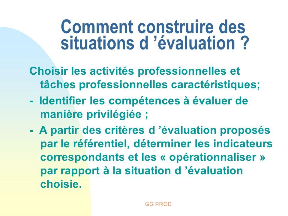 GG PROD Choisir les activités professionnelles et tâches professionnelles caractéristiques; - Identifier les compétences à évaluer de manière privilég