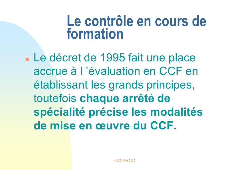 GG PROD n Le décret de 1995 fait une place accrue à l évaluation en CCF en établissant les grands principes, toutefois chaque arrêté de spécialité pré
