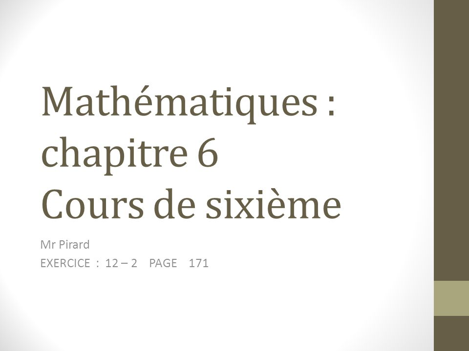 Mathématiques : chapitre 6 Cours de sixième Mr Pirard EXERCICE : 12 – 2 PAGE 171