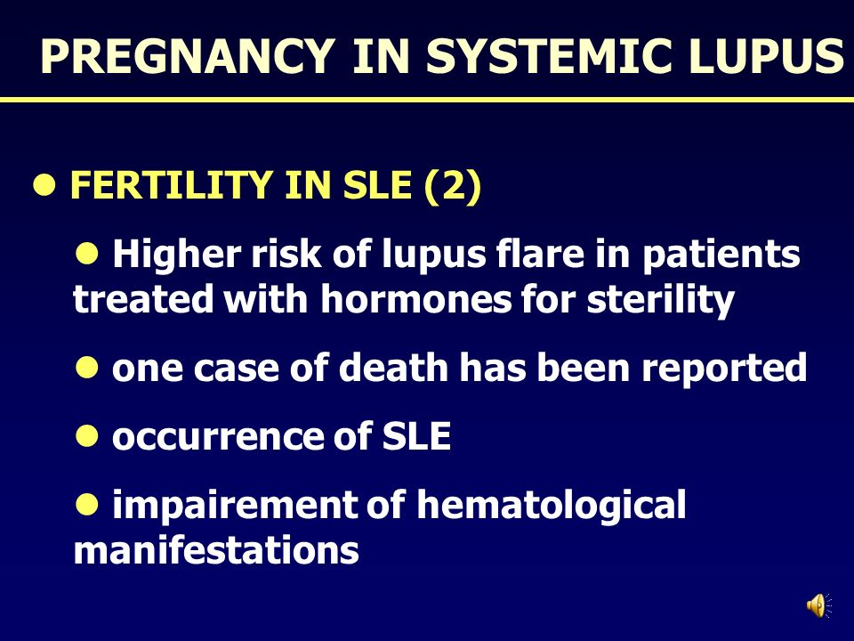 PREGNANCY IN SYSTEMIC LUPUS FERTILITY IN SLE (1) comparable to the control population sterility is usual when CYC is given no risk if less than 8 puls