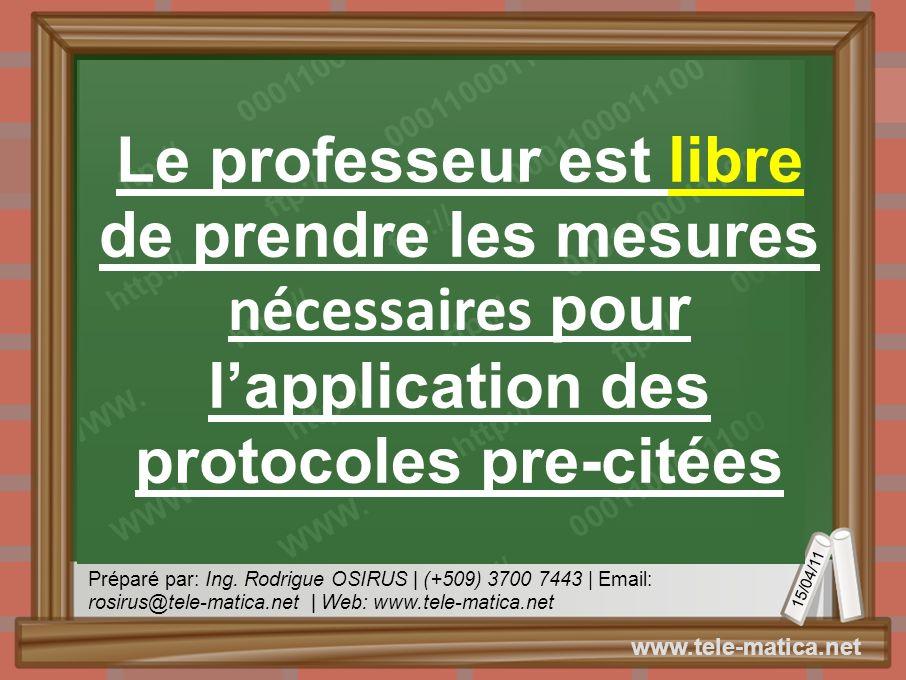 Préparé par: Ing. Rodrigue OSIRUS | (+509) 3700 7443 | Email: rosirus@tele-matica.net | Web: www.tele-matica.net 15/04/11 www.tele-matica.net Le profe