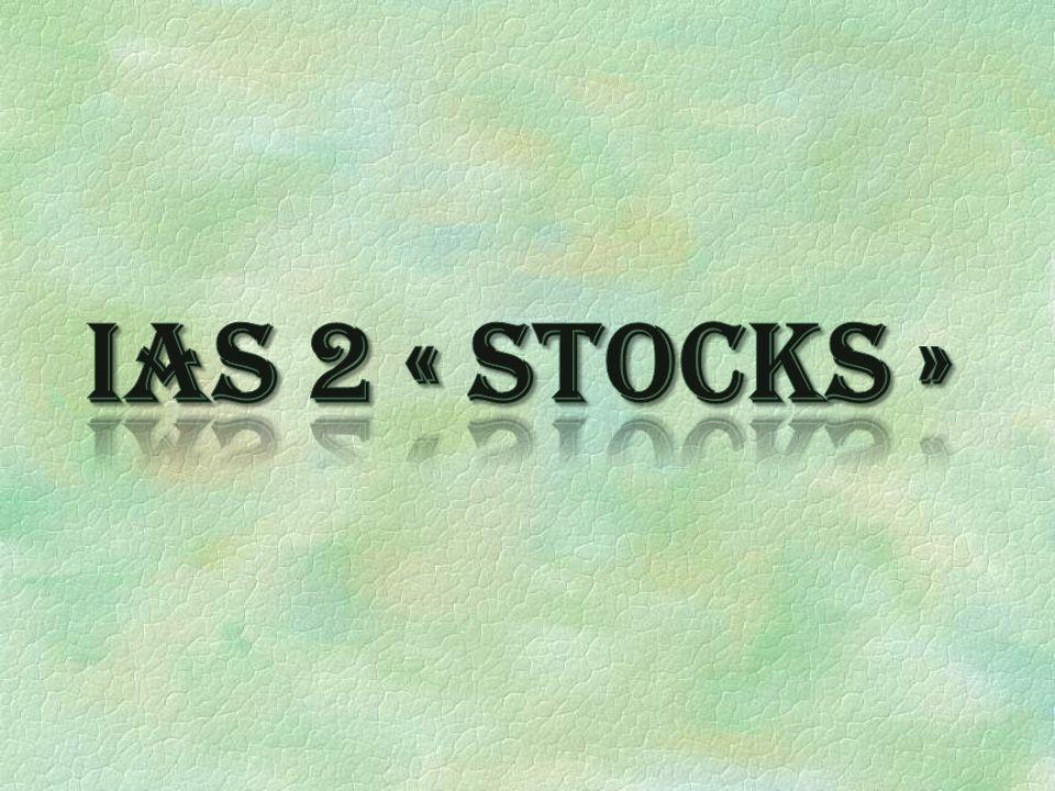 Introduction L IASB définit les stocks comme des actifs : détenus pour être vendus dans le cours normal de l activité ; en cours de production pour une telle vente ; sous forme de matières premières ou de fournitures devant être consommées dans le processus de production ou de prestation de services.