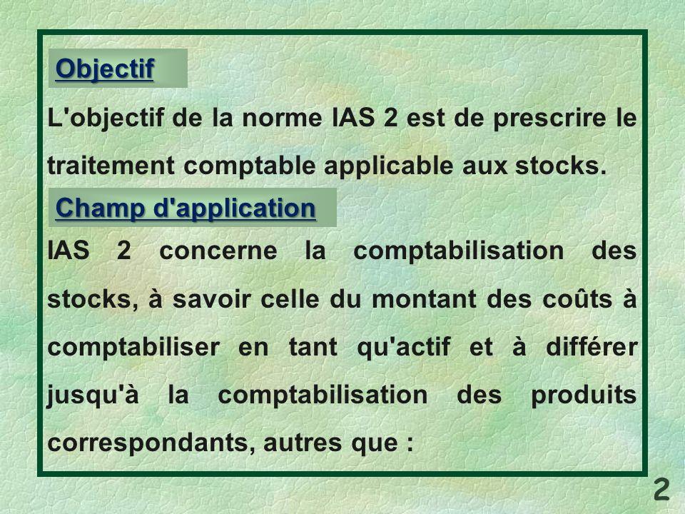 L'objectif de la norme IAS 2 est de prescrire le traitement comptable applicable aux stocks. IAS 2 concerne la comptabilisation des stocks, à savoir c