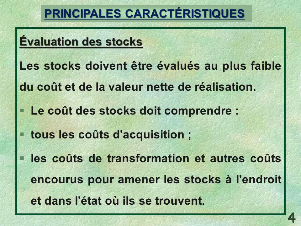 Évaluation des stocks Les stocks doivent être évalués au plus faible du coût et de la valeur nette de réalisation. §Le coût des stocks doit comprendre