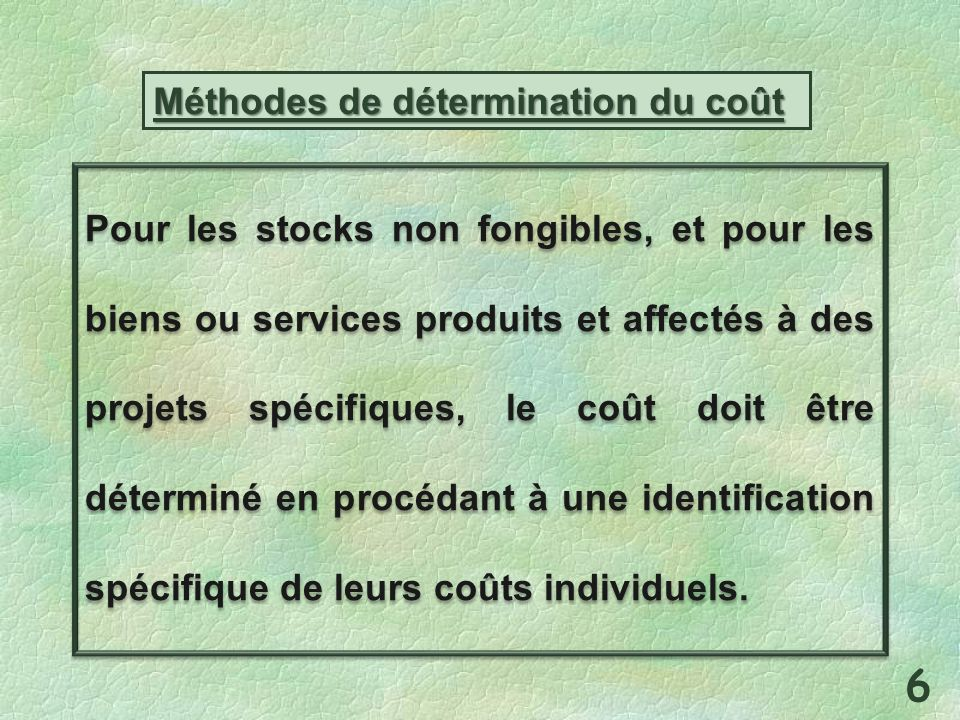 Méthodes de détermination du coût Pour les stocks non fongibles, et pour les biens ou services produits et affectés à des projets spécifiques, le coût