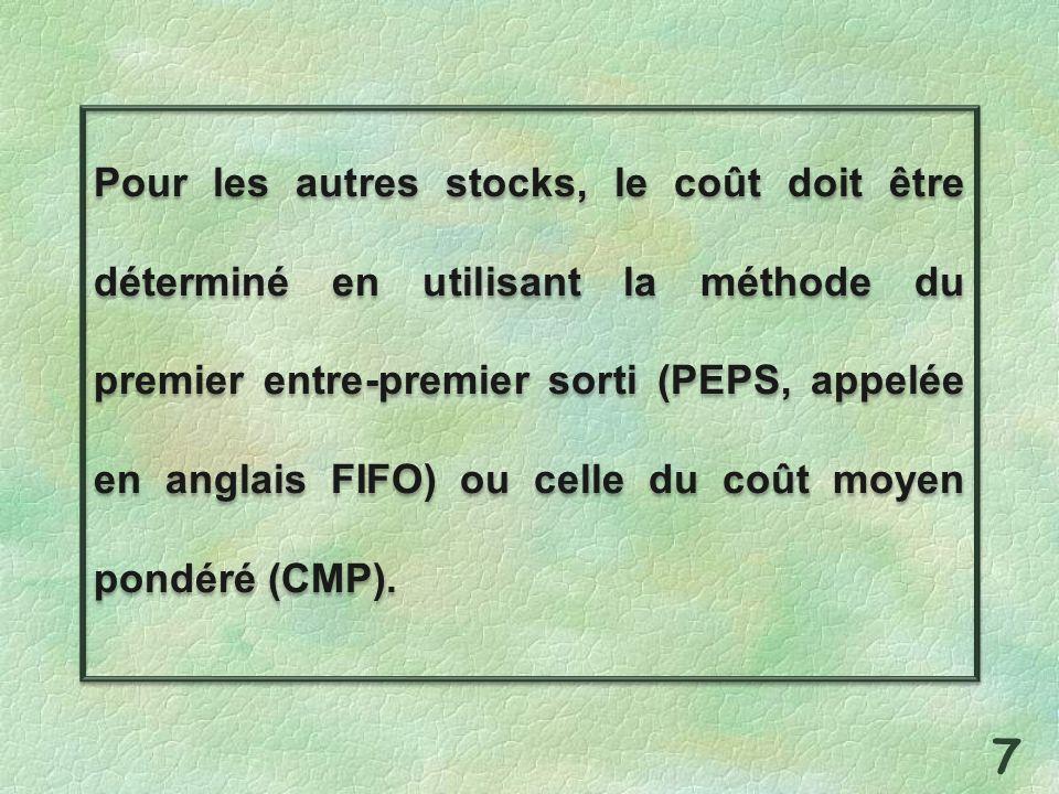 Pour les autres stocks, le coût doit être déterminé en utilisant la méthode du premier entre-premier sorti (PEPS, appelée en anglais FIFO) ou celle du