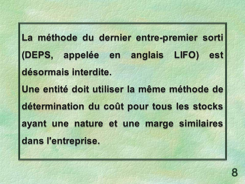 La méthode du dernier entre-premier sorti (DEPS, appelée en anglais LIFO) est désormais interdite. Une entité doit utiliser la même méthode de détermi