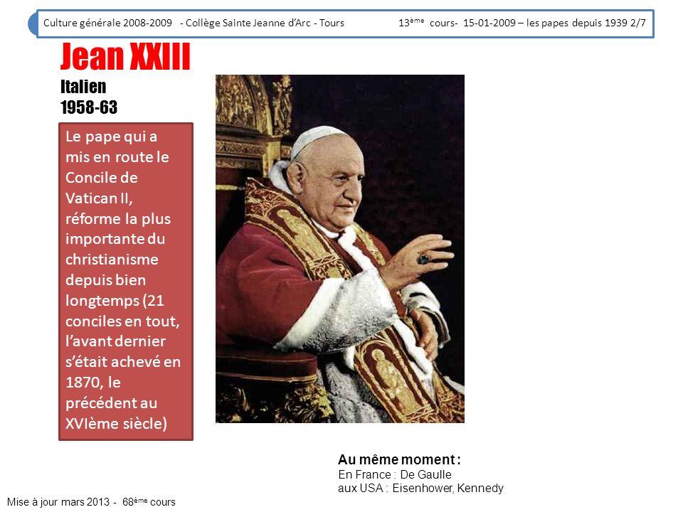 Culture générale 2008-2009 - Collège Sainte Jeanne dArc - Tours 13 ème cours- 15-01-2009 – les papes depuis 1939 3/7 Paul VI Italien 1963-78 Le pape continua lœuvre de son prédécesseur en achevant Vatican II et en gardant le sens de cette réforme.