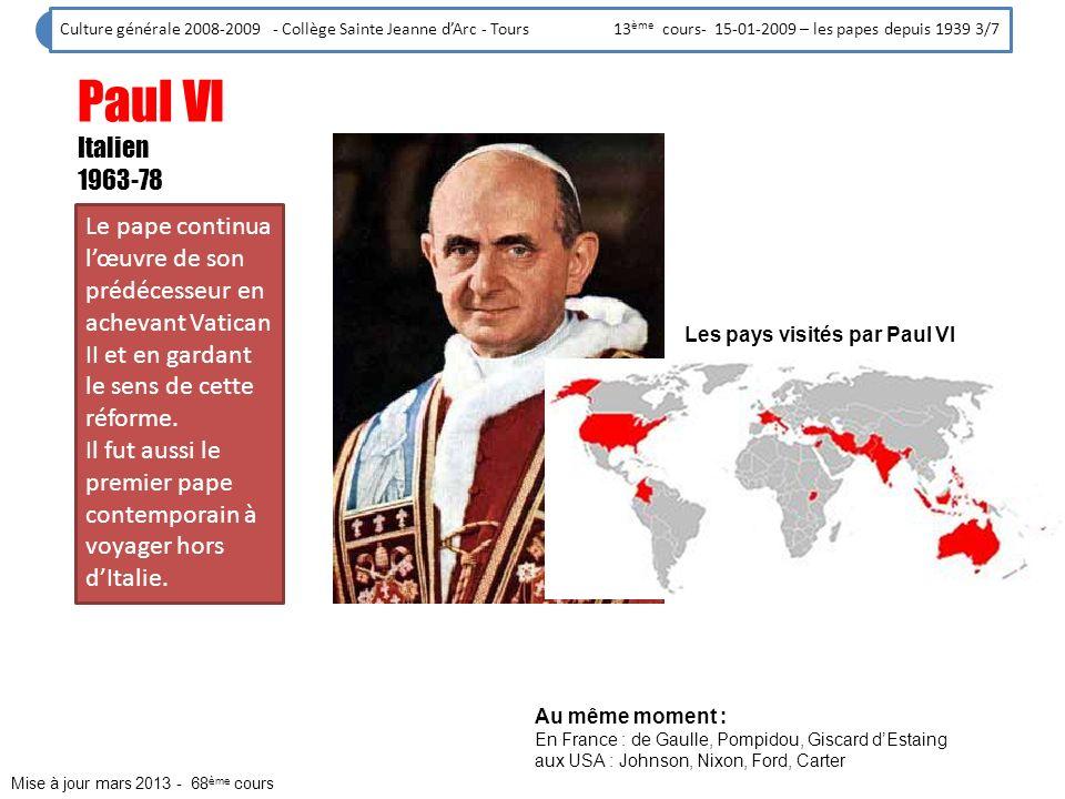 Culture générale 2008-2009 - Collège Sainte Jeanne dArc - Tours 13 ème cours- 15-01-2009 – les papes depuis 1939 4/7 Jean Paul Ier Italien Août78-sept78 Un règne très court.