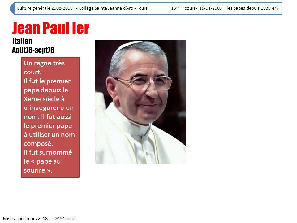 Culture générale 2008-2009 - Collège Sainte Jeanne dArc - Tours 13 ème cours- 15-01-2009 – les papes depuis 1939 4/7 Jean Paul Ier Italien Août78-sept
