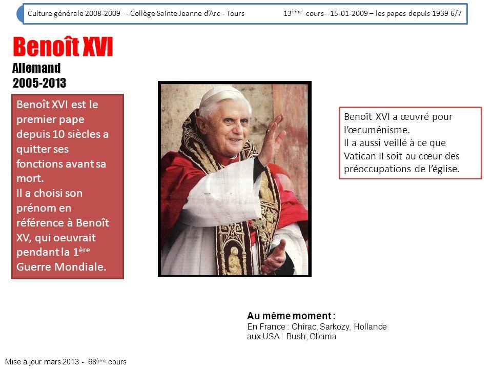 Culture générale 2008-2009 - Collège Sainte Jeanne dArc - Tours 13 ème cours- 15-01-2009 – les papes depuis 1939 6/7 Benoît XVI Allemand 2005-2013 Il